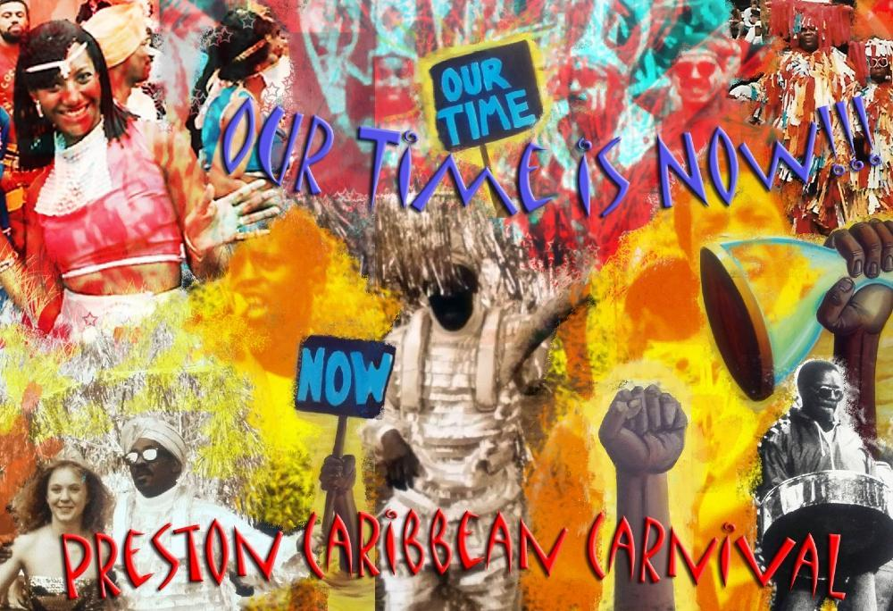"""Collage of photos from Preston's Caribbean Carnivals merged with bright colours and the words """"Our time is now"""" and """"Preston Caribbean Carnival""""."""